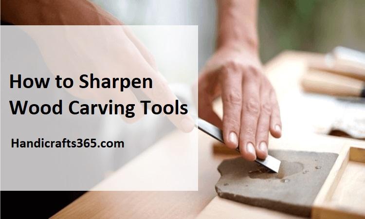 How to Sharpen Wood Carving Tools - Handicrafts365.com